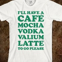Cafe Mocha Vodka Valium Latte