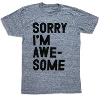 I liked this design on #Fab. Sorry I'm Awesome Tee