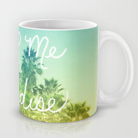 You - Me - Paradise Mug by Lisa Argyropoulos | Society6