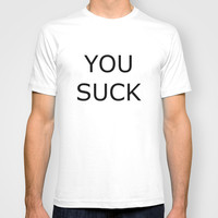 YOU SUCK T-shirt by Simply Wretched