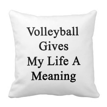 Volleyball Gives My Life A Meaning