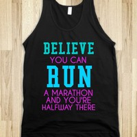BELIEVE YOU CAN RUN A MARATHON AND YOU'RE HALFWAY THERE - glamfoxx.com - Skreened T-shirts, Organic Shirts, Hoodies, Kids Tees, Baby One-Pieces and Tote Bags