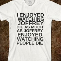 I ENJOYED WATCHING JOFFREY DIE - glamfoxx.com - Skreened T-shirts, Organic Shirts, Hoodies, Kids Tees, Baby One-Pieces and Tote Bags