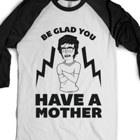 Be Glad You Have A Mother