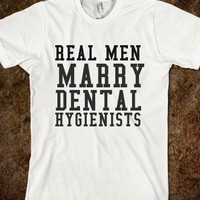 REAL MEN MARRY DENTAL HYGIENTISTS - glamfoxx.com - Skreened T-shirts, Organic Shirts, Hoodies, Kids Tees, Baby One-Pieces and Tote Bags