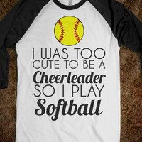 i was too cute to be a cheerleader so i play softball - glamfoxx.com - Skreened T-shirts, Organic Shirts, Hoodies, Kids Tees, Baby One-Pieces and Tote Bags