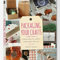 Packaging Your Crafts: Creative Ideas For Crafters, Artists, Bakers & More