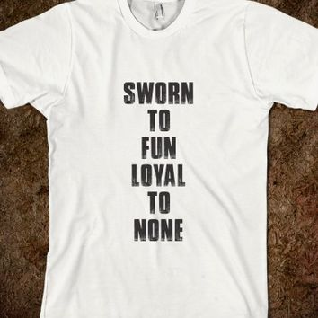 Sworn To Fun Loyal To None - Octave Designs - Skreened T-shirts, Organic Shirts, Hoodies, Kids Tees, Baby One-Pieces and Tote Bags
