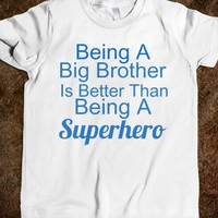 being a big brother is beter than being a superhero - glamfoxx.com - Skreened T-shirts, Organic Shirts, Hoodies, Kids Tees, Baby One-Pieces and Tote Bags