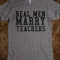 REAL MEN MARRY TEACHERS GR - glamfoxx.com - Skreened T-shirts, Organic Shirts, Hoodies, Kids Tees, Baby One-Pieces and Tote Bags