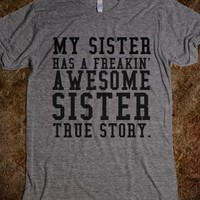 AWESOME SISTER TRUE STORY GR - glamfoxx.com - Skreened T-shirts, Organic Shirts, Hoodies, Kids Tees, Baby One-Pieces and Tote Bags