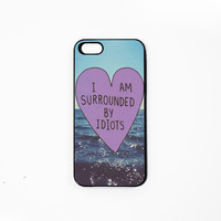 I Am Surrounded By Idiots iPhone Case 5/5S 5C 4S/4