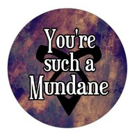 You Are Such a Mundane Pinback Button