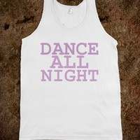 DANCE ALL NIGHT TNK - glamfoxx.com - Skreened T-shirts, Organic Shirts, Hoodies, Kids Tees, Baby One-Pieces and Tote Bags