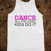 DANCE ALL THE COOL KIDS DO IT - glamfoxx.com - Skreened T-shirts, Organic Shirts, Hoodies, Kids Tees, Baby One-Pieces and Tote Bags