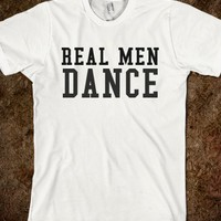 REAL MEN DANCE - glamfoxx.com - Skreened T-shirts, Organic Shirts, Hoodies, Kids Tees, Baby One-Pieces and Tote Bags
