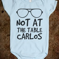 NOT AT THE TABLE CARLOS HANGOVER BABY one-piece - glamfoxx.com - Skreened T-shirts, Organic Shirts, Hoodies, Kids Tees, Baby One-Pieces and Tote Bags