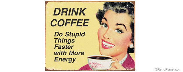 Funny Drink Coffee Sign Retro Funny Signs Humorous Signs Funny Quotes from RetroPlanet.com