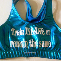 Train Insane or Remain the Same Metallic Sports Bra Cheerleading, Yoga, Running, Working Out