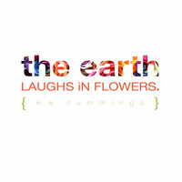 EARTH // FLOWERS  EE Cummings inspirational quote  by typeandimage