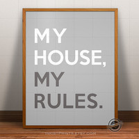 My House My Rules Print, Home Inspirational Quote, House Rule Poster, Rule Typography, House wall art, Adult typographic print decor