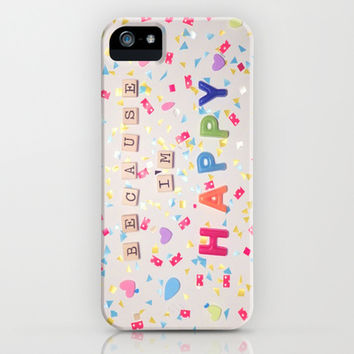 Because I'm Happy iPhone & iPod Case by RichCaspian | Society6