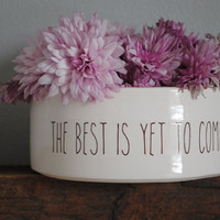 handmade white ceramic serving bowl with {the best is yet to come} text under 50