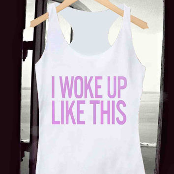 I woke up like this _ Tank Top Men And Women Design By : Kotanxkatonx