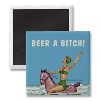 BEER A BITCH! FRIDGE MAGNETS from Zazzle.com