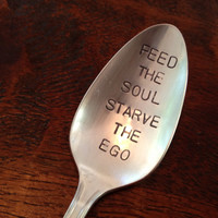 Feed The Soul  Starve The Ego    recycled silverware hand stamped spoon