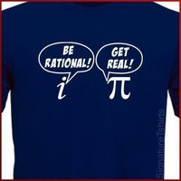 Be Rational Get Real Tshirt math nerd Pi Geek by signaturetshirts