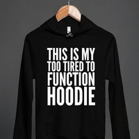 THIS IS MY TOO TIRED TO FUNCTION HOODIE BLACK WHITE ART (IDE011758B)
