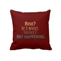 Rise and Shine Umm..No. Pillows from Zazzle.com