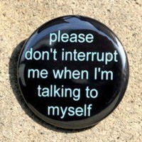Please Dont Interrupt Me When Im Talking To Myself Button Pin Badge 1 1/2 inch | theangryrobot - Accessories on ArtFire