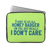 I Hate To Go All Honey Badger On You... Laptop Computer Sleeve from Zazzle.com