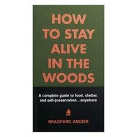 How to Stay Alive in the Woods- Bradford Angier