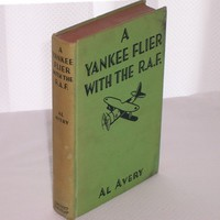 A Yankee Flier With The R.A.F. by Al Avery 1941 Book