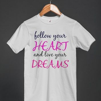 follow your heart and live your dreams t-shirt