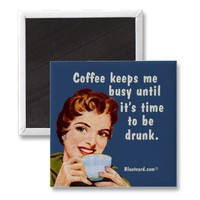 Coffee keeps me busy until it&amp;#39;s time to be drunk magnets from Zazzle.com