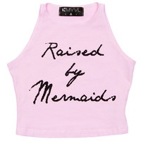 Raised by Mermaids Sleeveless Crop
