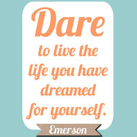 Emerson Quote Print Dare to live the life you have by LitPrints