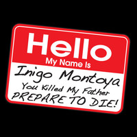 Hello My Name is Inigo Montoya Funny Princess Bride Movie Tee Women Men Juniors Ladies Children Toddlers