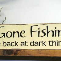 Wooden Sign / Gone Fishin Be back at Dark Thirty