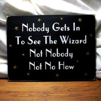 Nobody Gets In To See The Wizard Sign Oz Wood Sign | CountryWorkshop - Folk Art & Primitives on ArtFire