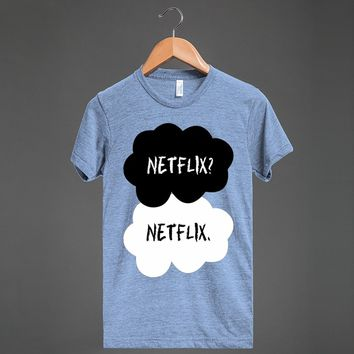 Netflix? Netflix. | TFIOS - Grab a Shirt - Skreened T-shirts, Organic Shirts, Hoodies, Kids Tees, Baby One-Pieces and Tote Bags