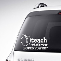 Teacher Vinyl Car Decal Vinyl Lettering Bumper Sticker I teach what's your superpower car decal