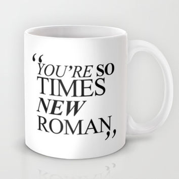 YOU'RE SO TIMES NEW ROMAN Mug by Sara Eshak