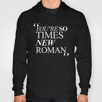 YOU'RE SO TIMES NEW ROMAN Hoody by Sara Eshak | Society6