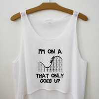 I'm on a roller coaster that only goes up - Hipster Tops