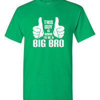 This Guy Is Going To Be a Big Bro tshirt, new brother tshirt, new baby tshirt, gift for son, Funny tshirt, humor tshirt, trendy tshirt B-304